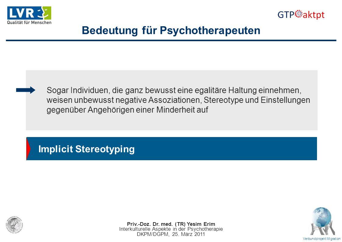 Priv.-Doz. Dr. med. (TR) Yesim Erim Interkulturelle Aspekte in der Psychotherapie DKPM/DGPM, 25. März 2011 Verbundprojekt Migration Bedeutung für Psyc