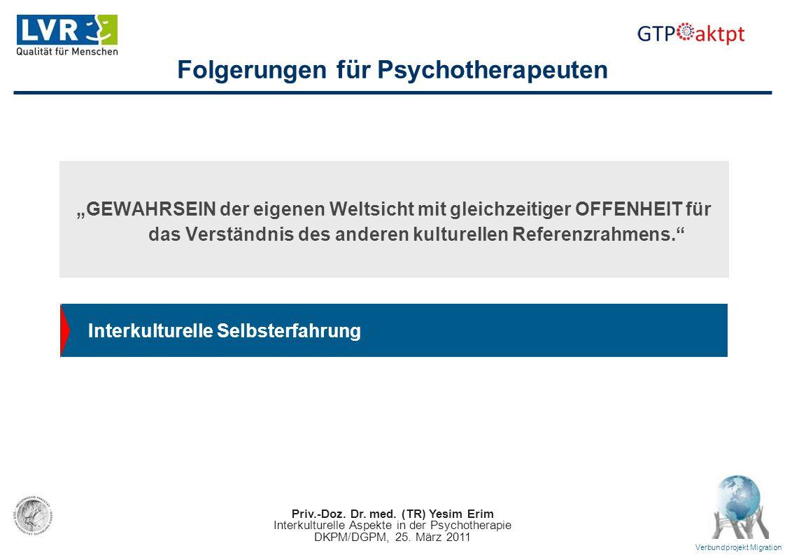 Priv.-Doz. Dr. med. (TR) Yesim Erim Interkulturelle Aspekte in der Psychotherapie DKPM/DGPM, 25. März 2011 Verbundprojekt Migration Folgerungen für Ps