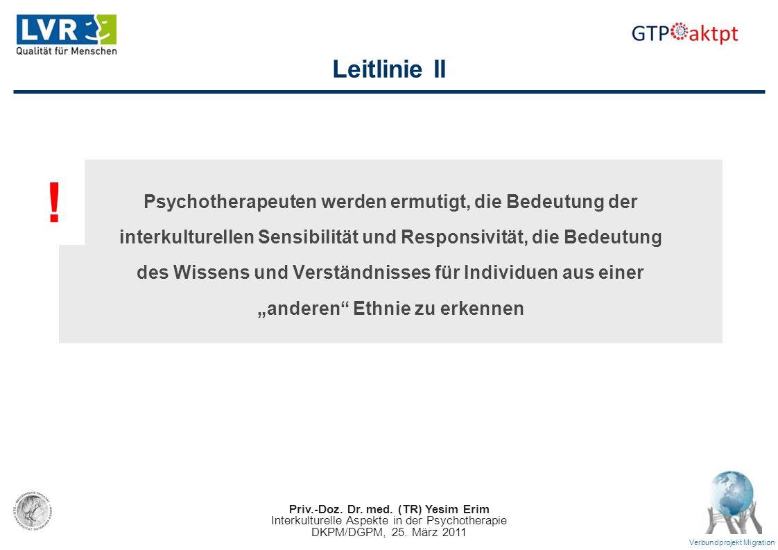 Priv.-Doz. Dr. med. (TR) Yesim Erim Interkulturelle Aspekte in der Psychotherapie DKPM/DGPM, 25. März 2011 Verbundprojekt Migration Leitlinie II Psych