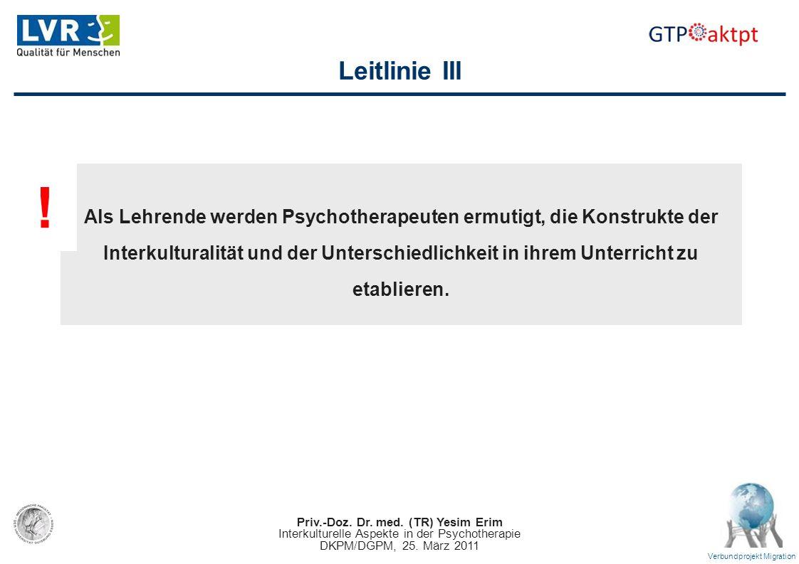 Priv.-Doz. Dr. med. (TR) Yesim Erim Interkulturelle Aspekte in der Psychotherapie DKPM/DGPM, 25. März 2011 Verbundprojekt Migration Leitlinie III Als