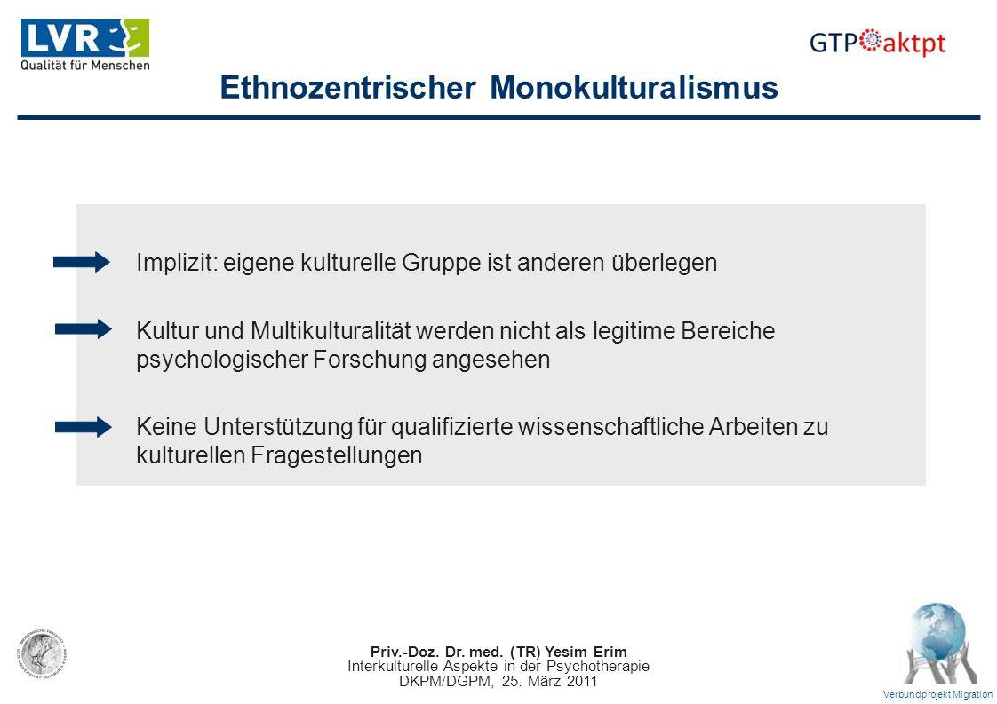 Priv.-Doz. Dr. med. (TR) Yesim Erim Interkulturelle Aspekte in der Psychotherapie DKPM/DGPM, 25. März 2011 Verbundprojekt Migration Ethnozentrischer M