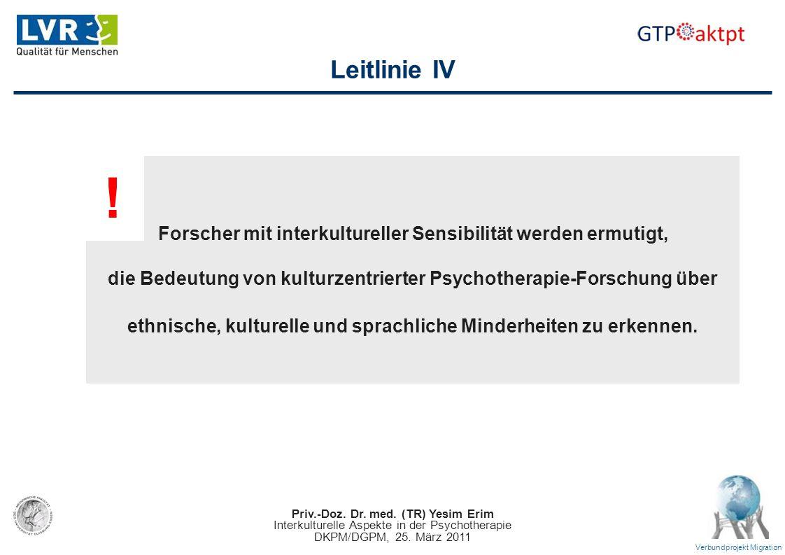 Priv.-Doz. Dr. med. (TR) Yesim Erim Interkulturelle Aspekte in der Psychotherapie DKPM/DGPM, 25. März 2011 Verbundprojekt Migration Leitlinie IV Forsc