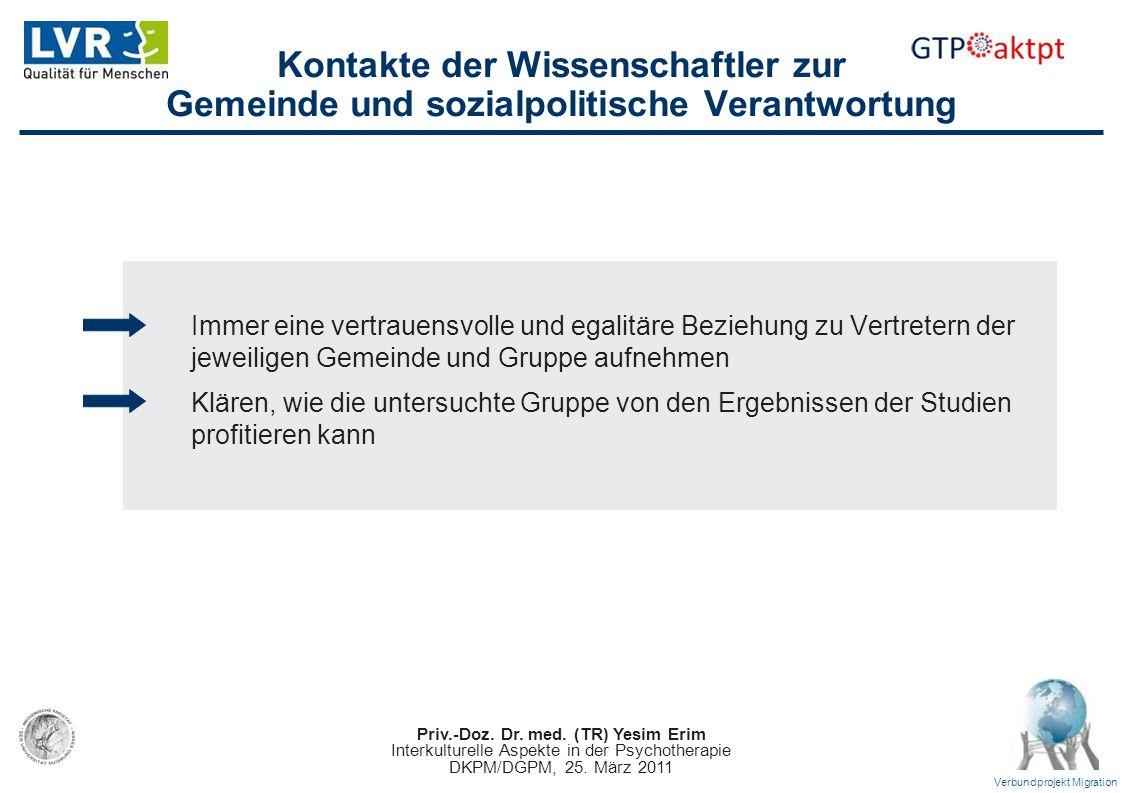 Priv.-Doz. Dr. med. (TR) Yesim Erim Interkulturelle Aspekte in der Psychotherapie DKPM/DGPM, 25. März 2011 Verbundprojekt Migration Kontakte der Wisse