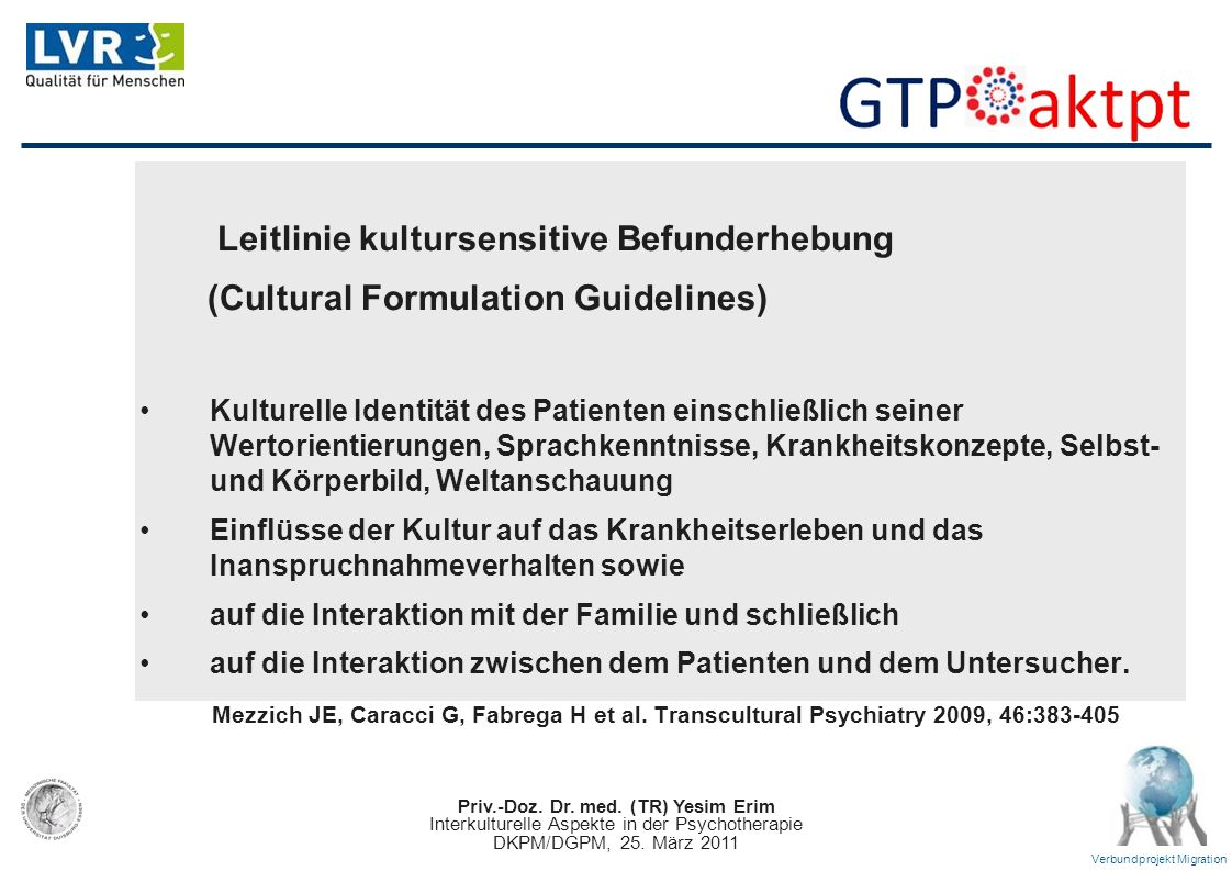 Priv.-Doz. Dr. med. (TR) Yesim Erim Interkulturelle Aspekte in der Psychotherapie DKPM/DGPM, 25. März 2011 Verbundprojekt Migration Leitlinie kulturse