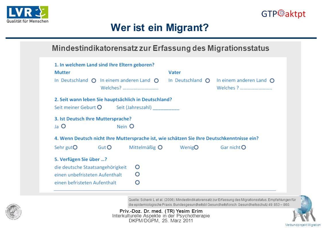 Priv.-Doz. Dr. med. (TR) Yesim Erim Interkulturelle Aspekte in der Psychotherapie DKPM/DGPM, 25. März 2011 Verbundprojekt Migration Wer ist ein Migran