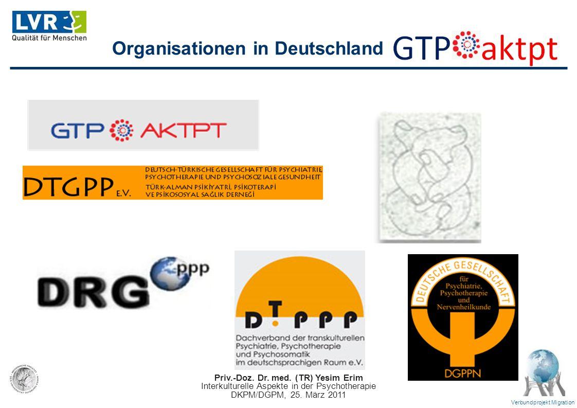 Priv.-Doz. Dr. med. (TR) Yesim Erim Interkulturelle Aspekte in der Psychotherapie DKPM/DGPM, 25. März 2011 Verbundprojekt Migration Organisationen in