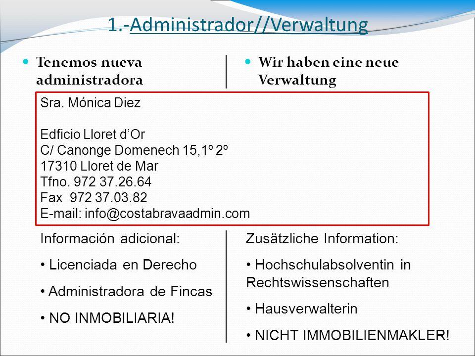 1.-ADMINISTRADORA//VERWALTUNG MRS asesores cerrará el 2012 y a partir de 2013 la señora Mónica Diez será nuestra nueva administradora.