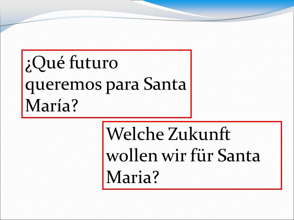 ¿Qué futuro queremos para Santa María? Welche Zukunft wollen wir für Santa Maria?