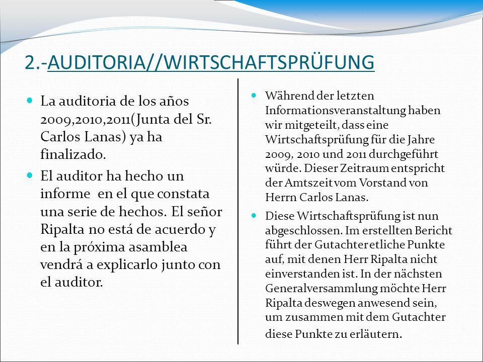 2.-AUDITORIA//WIRTSCHAFTSPRÜFUNG La auditoria de los años 2009,2010,2011(Junta del Sr. Carlos Lanas) ya ha finalizado. El auditor ha hecho un informe