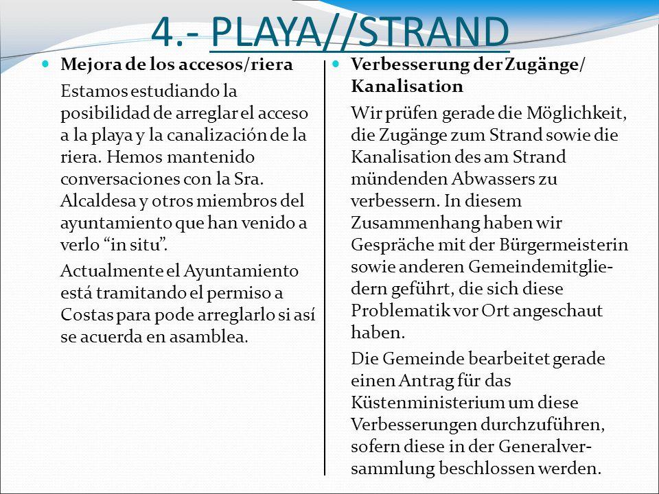 4.- PLAYA//STRAND Mejora de los accesos/riera Estamos estudiando la posibilidad de arreglar el acceso a la playa y la canalización de la riera. Hemos