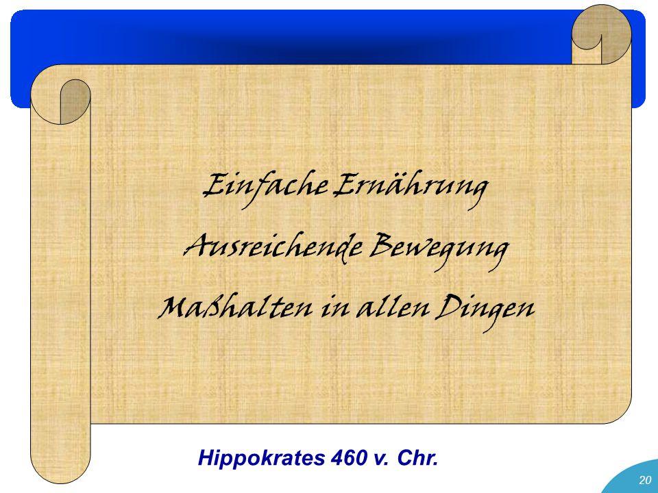 20 Einfache Ernährung Ausreichende Bewegung Maßhalten in allen Dingen Hippokrates 460 v. Chr.