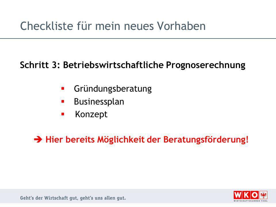 Checkliste für mein neues Vorhaben Schritt 3: Betriebswirtschaftliche Prognoserechnung  Gründungsberatung  Businessplan  Konzept  Hier bereits Mög