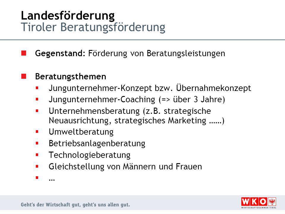 Landesförderung Tiroler Beratungsförderung Gegenstand: Förderung von Beratungsleistungen Beratungsthemen  Jungunternehmer-Konzept bzw. Übernahmekonze