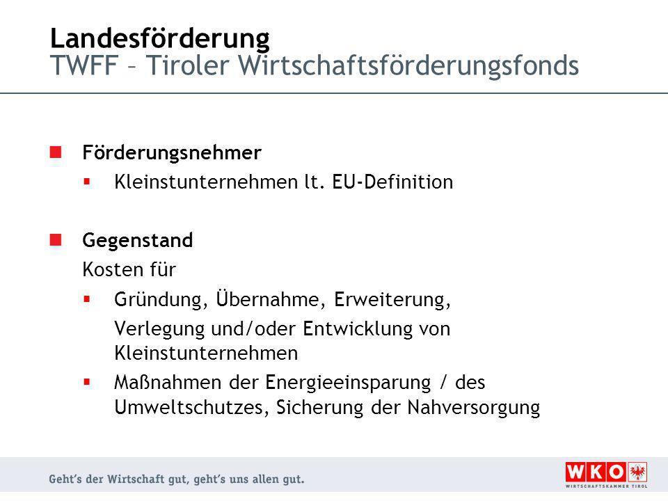 Landesförderung TWFF – Tiroler Wirtschaftsförderungsfonds Förderungsnehmer  Kleinstunternehmen lt.