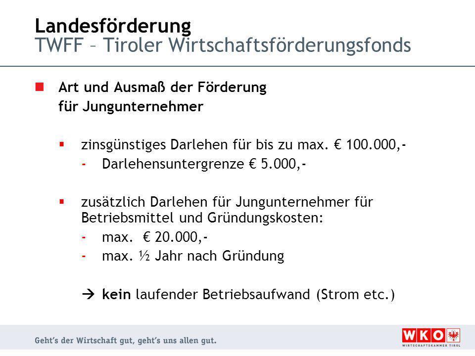 Landesförderung TWFF – Tiroler Wirtschaftsförderungsfonds Art und Ausmaß der Förderung für Jungunternehmer  zinsgünstiges Darlehen für bis zu max.