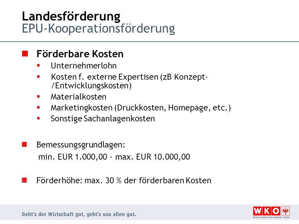Landesförderung EPU-Kooperationsförderung Förderbare Kosten  Unternehmerlohn  Kosten f. externe Expertisen (zB Konzept- /Entwicklungskosten)  Mater