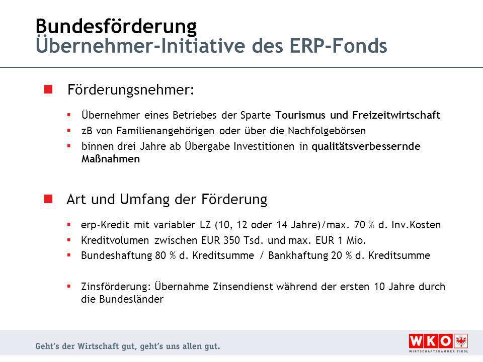 Bundesförderung Übernehmer-Initiative des ERP-Fonds Förderungsnehmer:  Übernehmer eines Betriebes der Sparte Tourismus und Freizeitwirtschaft  zB vo
