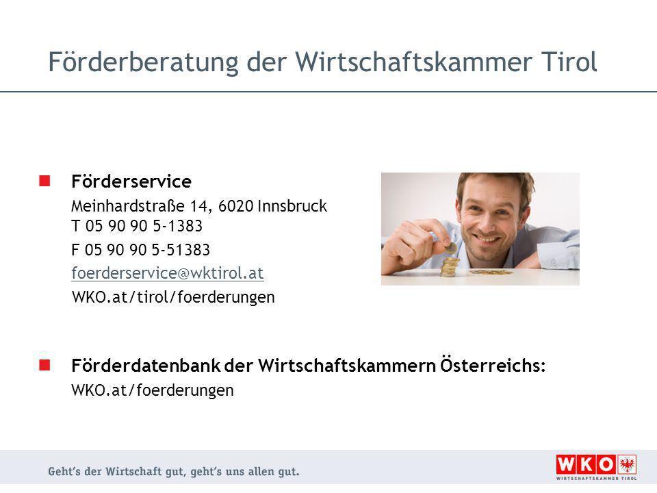Förderberatung der Wirtschaftskammer Tirol Förderservice Meinhardstraße 14, 6020 Innsbruck T 05 90 90 5-1383 F 05 90 90 5-51383 foerderservice@wktirol
