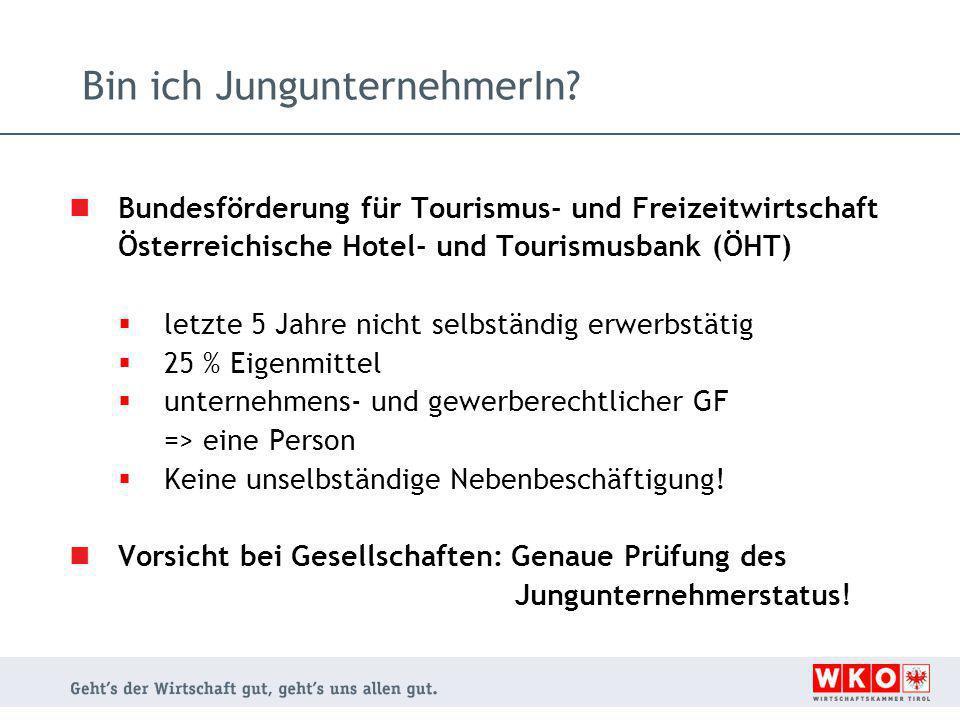 Bin ich JungunternehmerIn? Bundesförderung für Tourismus- und Freizeitwirtschaft Österreichische Hotel- und Tourismusbank (ÖHT)  letzte 5 Jahre nicht