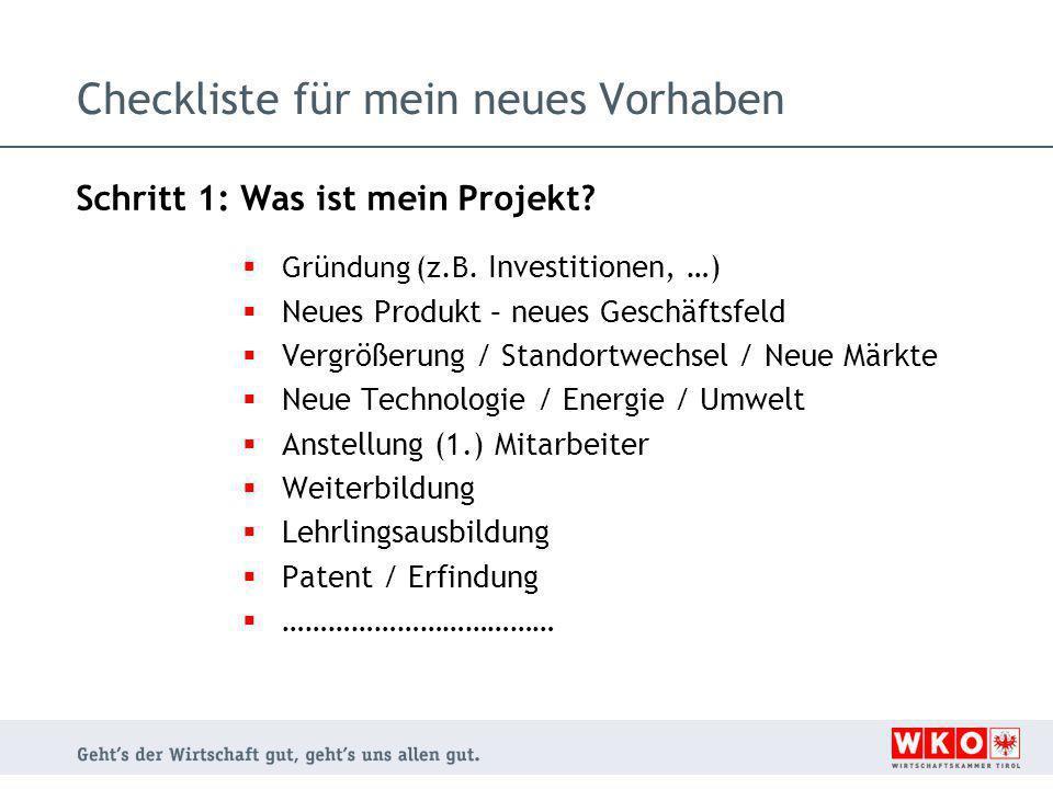 Checkliste für mein neues Vorhaben Schritt 1: Was ist mein Projekt?  Gründung (z.B. Investitionen, …)  Neues Produkt – neues Geschäftsfeld  Vergröß