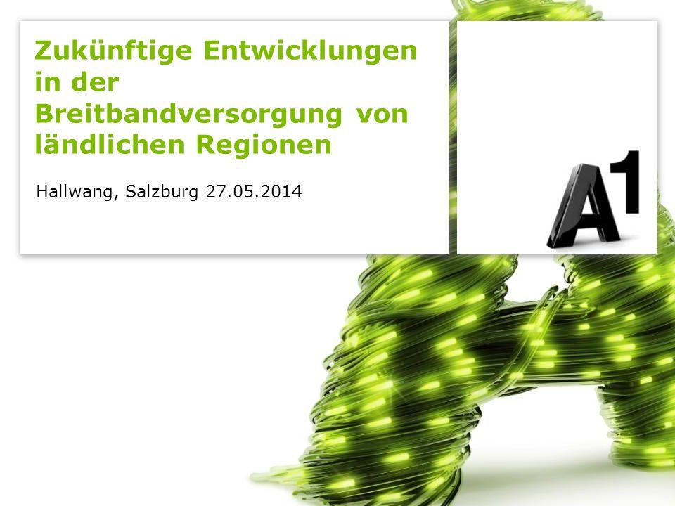 Hallwang, Salzburg 27.05.2014 Zukünftige Entwicklungen in der Breitbandversorgung von ländlichen Regionen