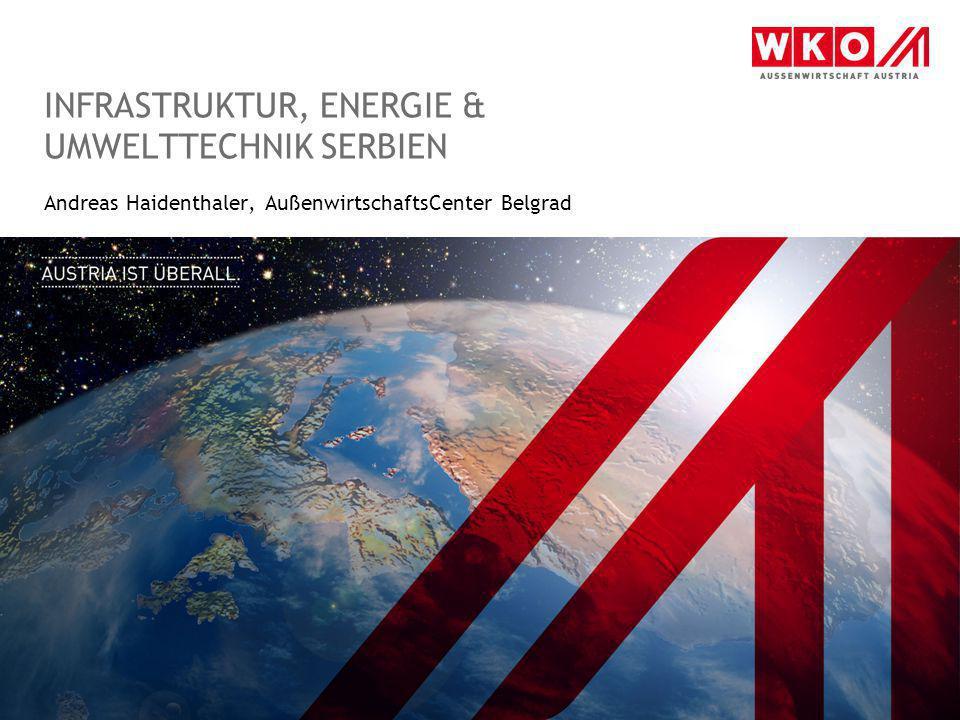 INFRASTRUKTUR, ENERGIE & UMWELTTECHNIK SERBIEN Andreas Haidenthaler, AußenwirtschaftsCenter Belgrad