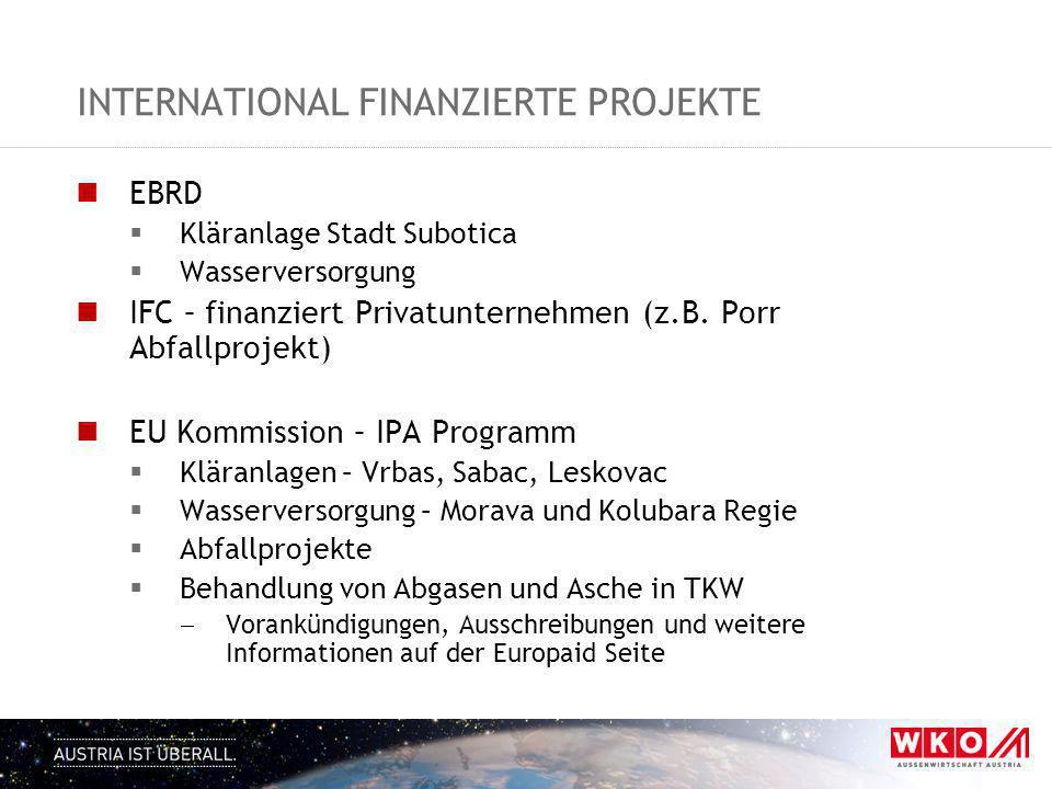 INTERNATIONAL FINANZIERTE PROJEKTE EBRD  Kläranlage Stadt Subotica  Wasserversorgung IFC – finanziert Privatunternehmen (z.B. Porr Abfallprojekt) EU