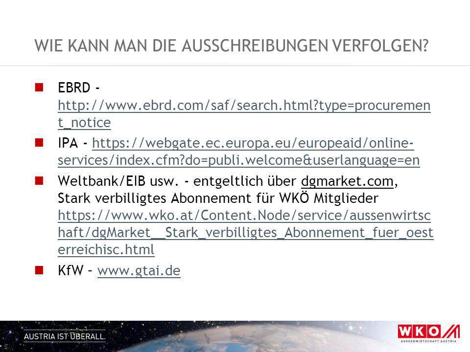 WIE KANN MAN DIE AUSSCHREIBUNGEN VERFOLGEN? EBRD - http://www.ebrd.com/saf/search.html?type=procuremen t_notice http://www.ebrd.com/saf/search.html?ty