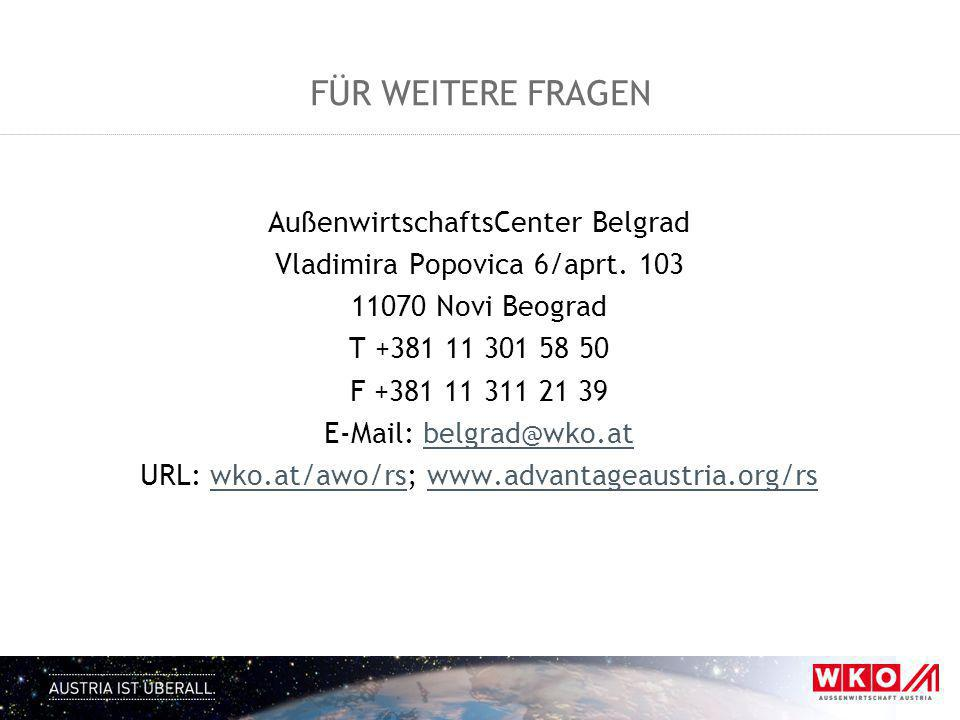 FÜR WEITERE FRAGEN AußenwirtschaftsCenter Belgrad Vladimira Popovica 6/aprt. 103 11070 Novi Beograd T +381 11 301 58 50 F +381 11 311 21 39 E-Mail: be