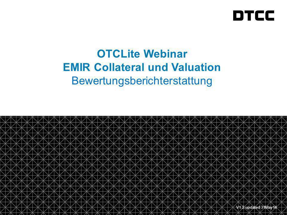 © DTCC 1 fda OTCLite Webinar EMIR Collateral und Valuation Bewertungsberichterstattung V1.2 updated 31May14