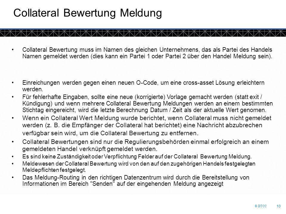 © DTCC 10 Collateral Bewertung Meldung Collateral Bewertung muss im Namen des gleichen Unternehmens, das als Partei des Handels Namen gemeldet werden