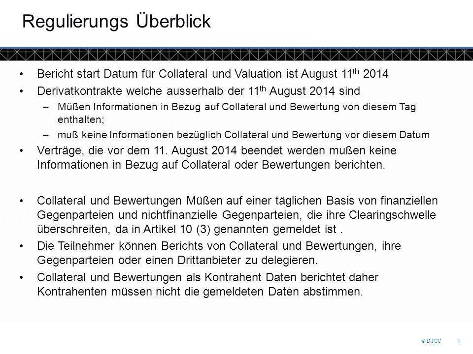 © DTCC 2 Regulierungs Überblick Bericht start Datum für Collateral und Valuation ist August 11 th 2014 Derivatkontrakte welche ausserhalb der 11 th Au