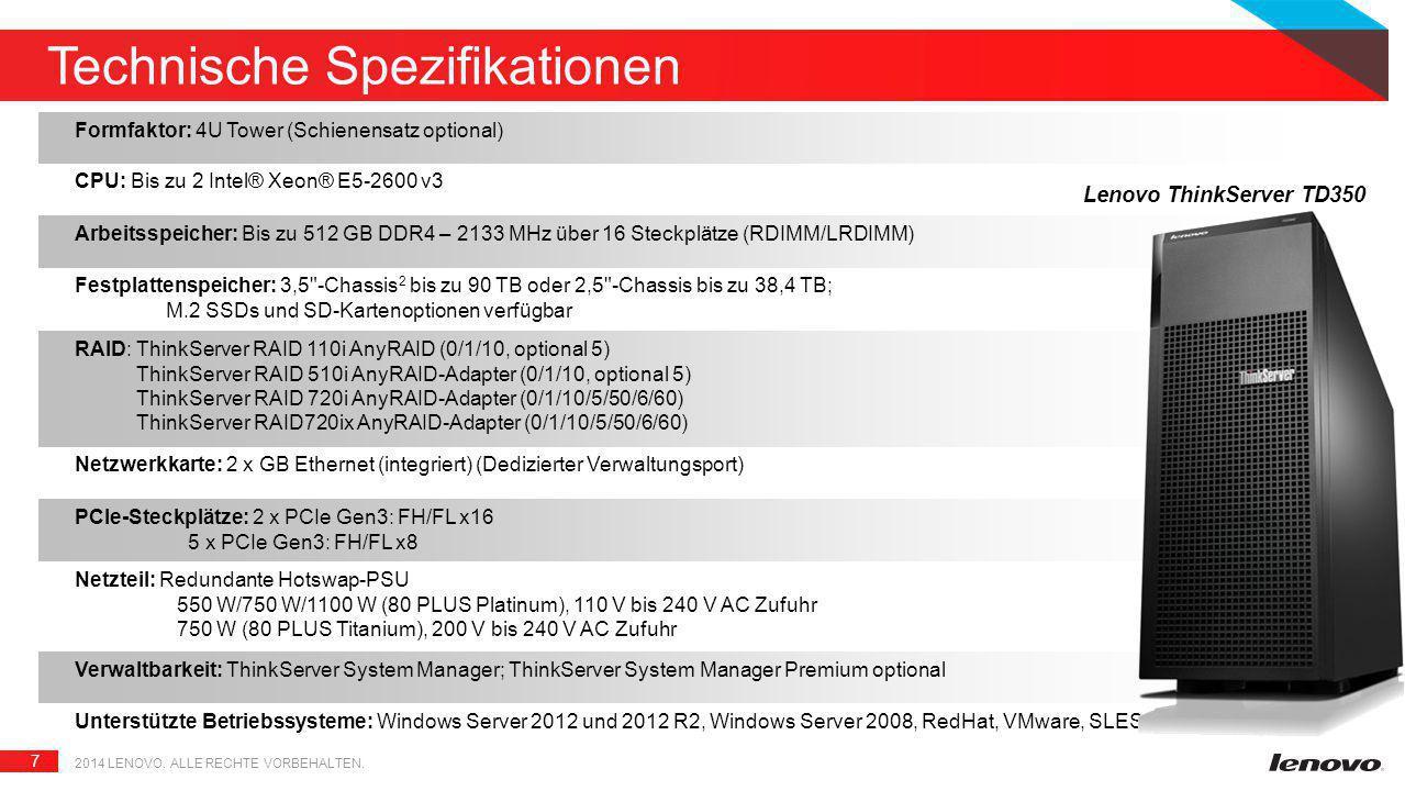 7 2014 LENOVO. ALLE RECHTE VORBEHALTEN. Technische Spezifikationen Formfaktor: 4U Tower (Schienensatz optional) CPU: Bis zu 2 Intel® Xeon® E5-2600 v3
