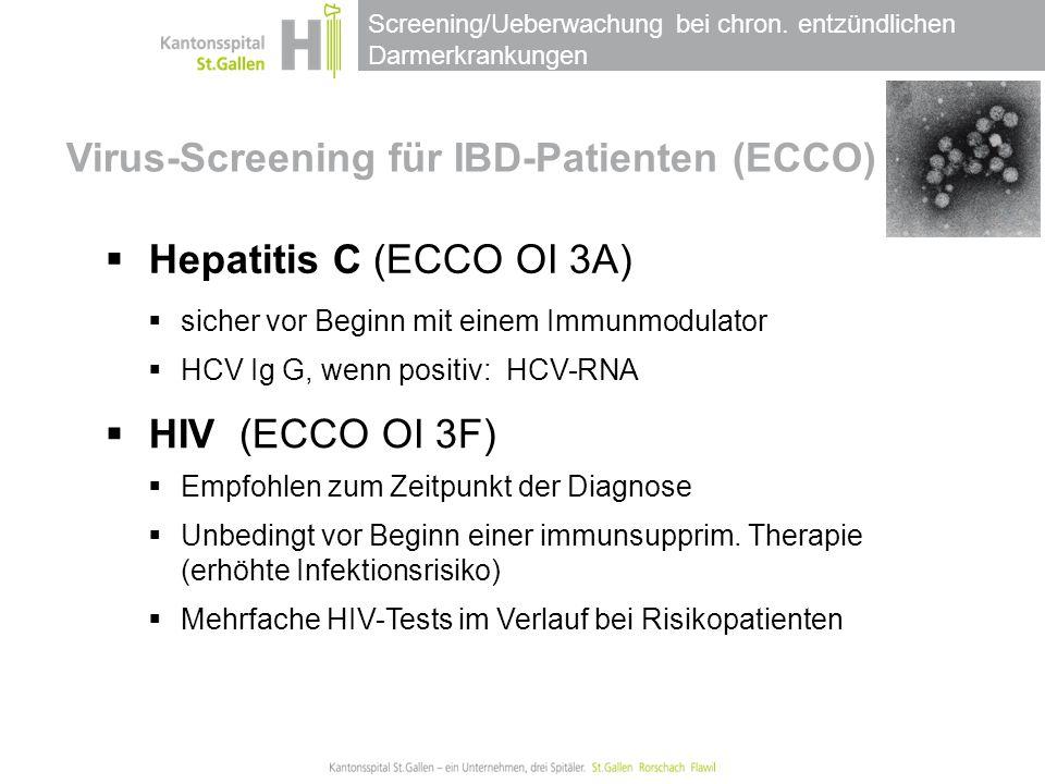 Screening/Ueberwachung bei chron. entzündlichen Darmerkrankungen Virus-Screening für IBD-Patienten (ECCO) I  Hepatitis C (ECCO OI 3A)  sicher vor Be