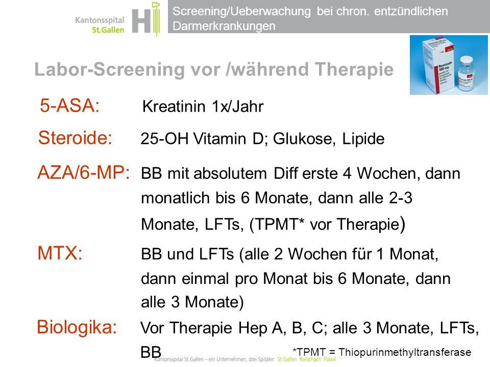 Screening/Ueberwachung bei chron. entzündlichen Darmerkrankungen Labor-Screening vor /während Therapie 5-ASA: Kreatinin 1x/Jahr Steroide: 25-OH Vitami