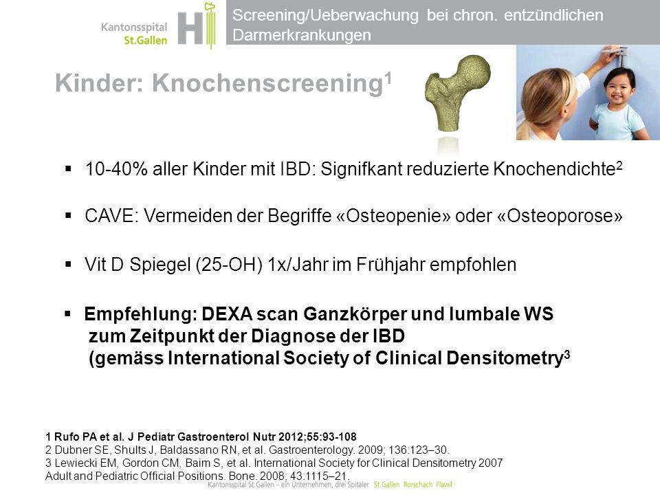 Screening/Ueberwachung bei chron. entzündlichen Darmerkrankungen Kinder: Knochenscreening 1 1 Rufo PA et al. J Pediatr Gastroenterol Nutr 2012;55:93-1
