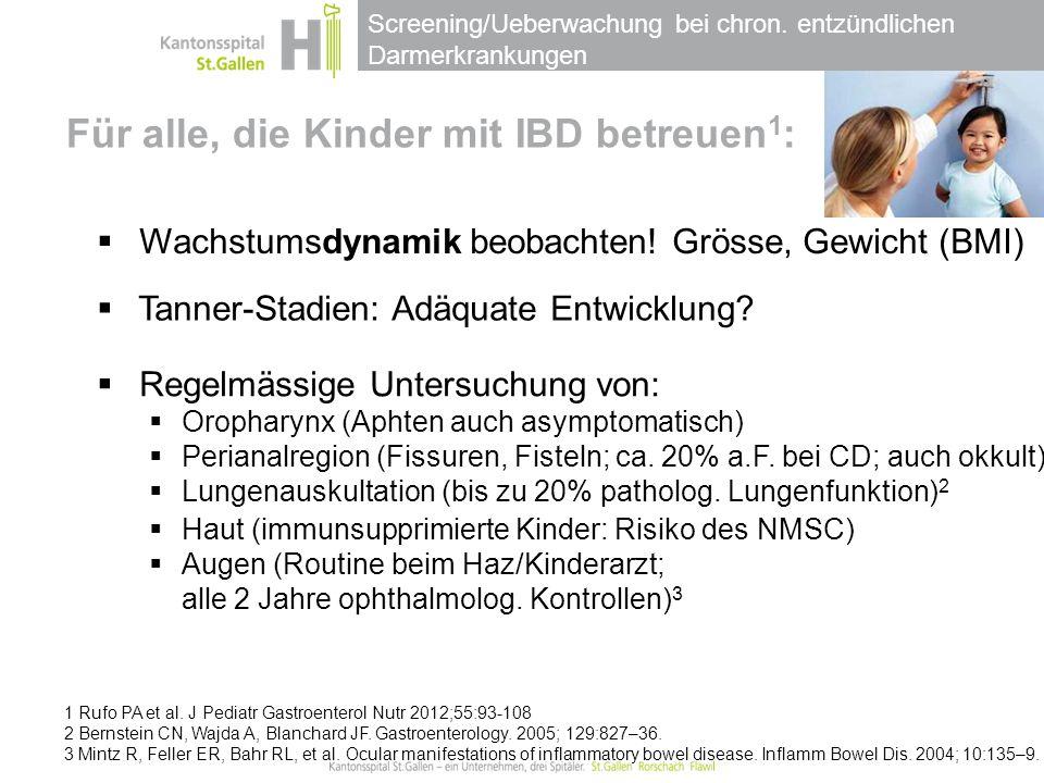 Screening/Ueberwachung bei chron. entzündlichen Darmerkrankungen Für alle, die Kinder mit IBD betreuen 1 :  Wachstumsdynamik beobachten! Grösse, Gewi