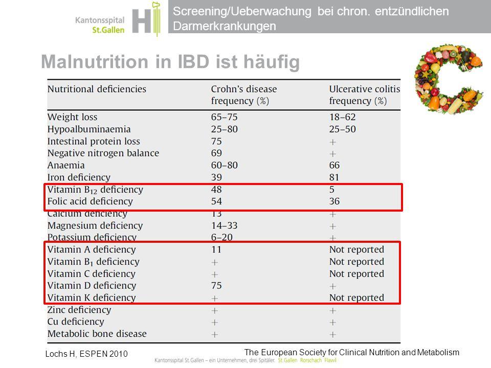 Screening/Ueberwachung bei chron. entzündlichen Darmerkrankungen Malnutrition in IBD ist häufig Lochs H, ESPEN 2010 The European Society for Clinical