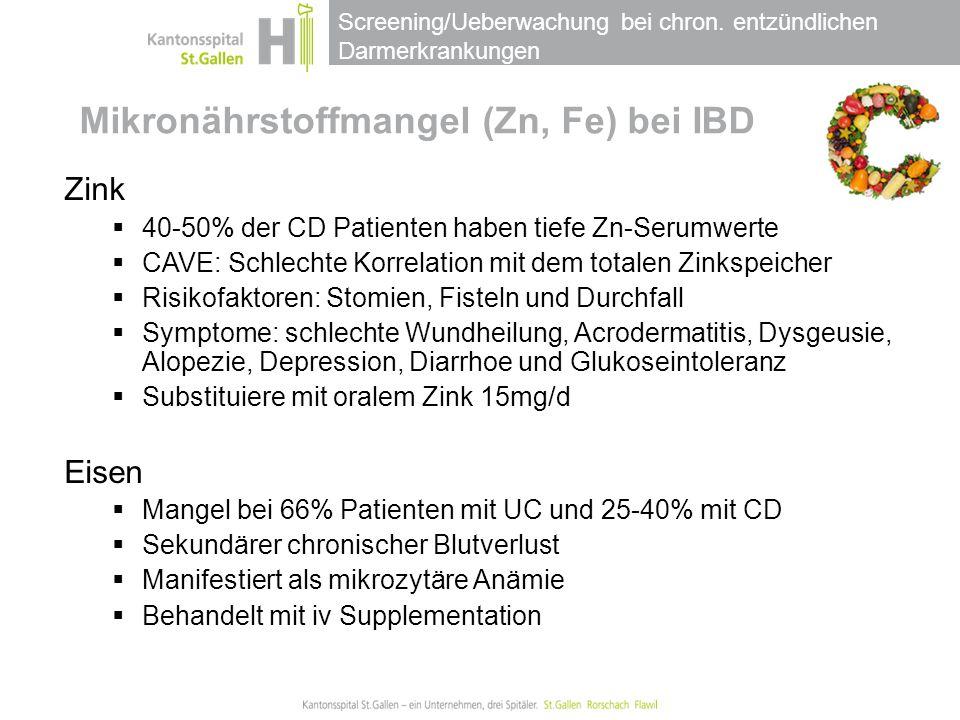Screening/Ueberwachung bei chron. entzündlichen Darmerkrankungen Mikronährstoffmangel (Zn, Fe) bei IBD Zink  40-50% der CD Patienten haben tiefe Zn-S