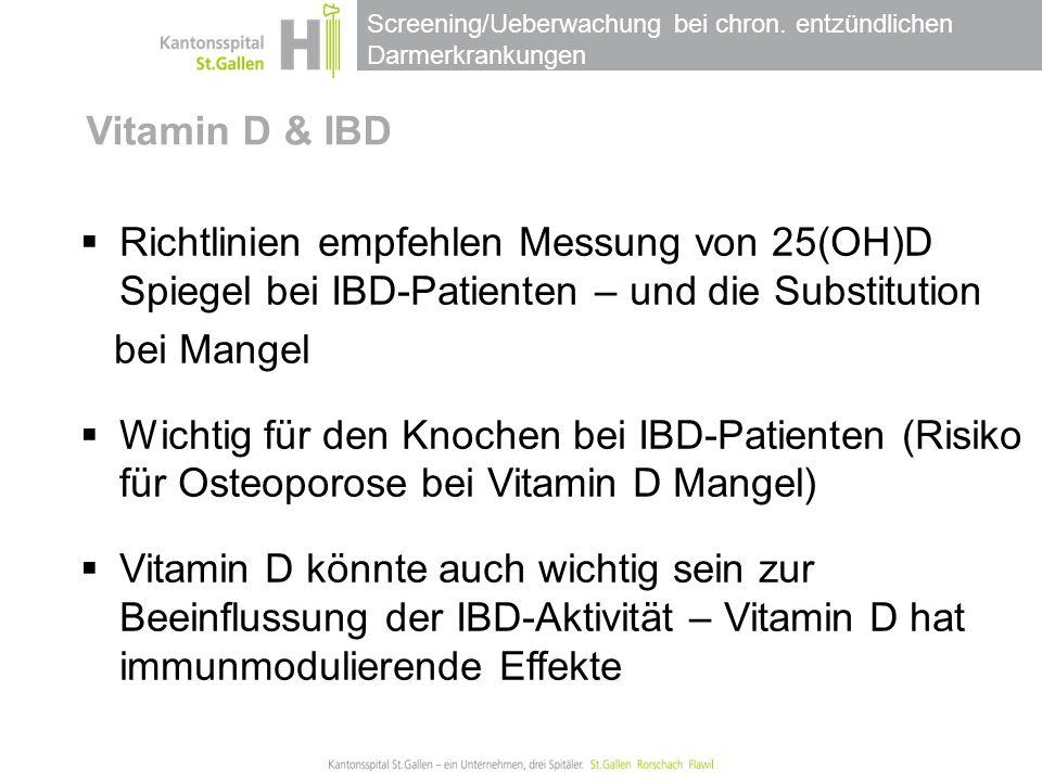 Screening/Ueberwachung bei chron. entzündlichen Darmerkrankungen Vitamin D & IBD  Richtlinien empfehlen Messung von 25(OH)D Spiegel bei IBD-Patienten