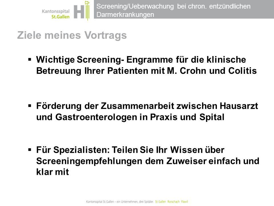 Screening/Ueberwachung bei chron. entzündlichen Darmerkrankungen Ziele meines Vortrags  Wichtige Screening- Engramme für die klinische Betreuung Ihre