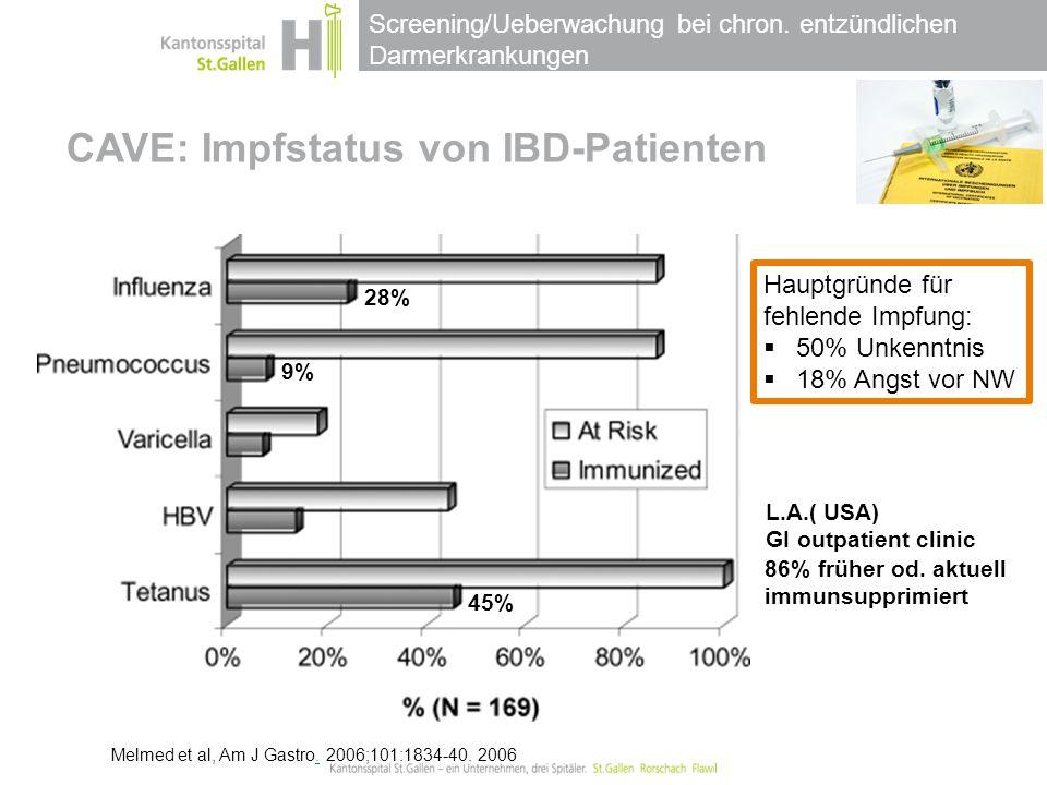 Screening/Ueberwachung bei chron. entzündlichen Darmerkrankungen CAVE: Impfstatus von IBD-Patienten Melmed et al, Am J Gastro. 2006;101:1834-40. 2006.