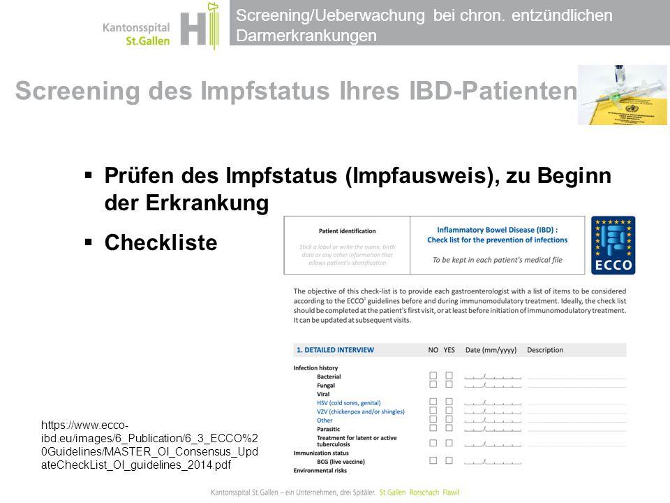 Screening/Ueberwachung bei chron. entzündlichen Darmerkrankungen Screening des Impfstatus Ihres IBD-Patienten  Prüfen des Impfstatus (Impfausweis), z