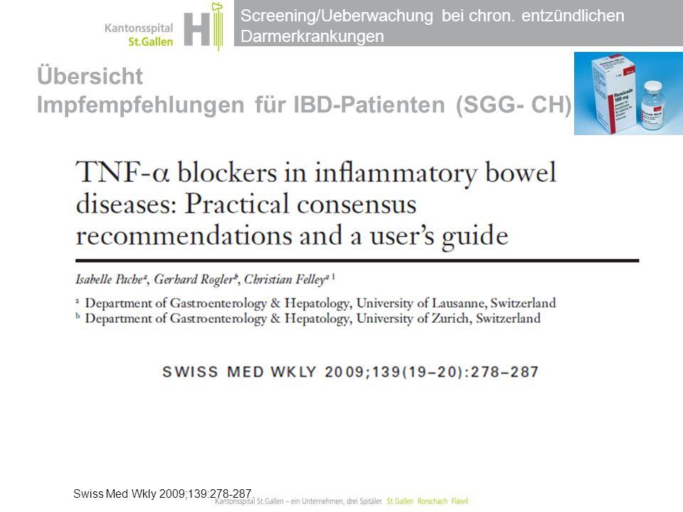 Screening/Ueberwachung bei chron. entzündlichen Darmerkrankungen Swiss Med Wkly 2009;139:278-287. Übersicht Impfempfehlungen für IBD-Patienten (SGG- C