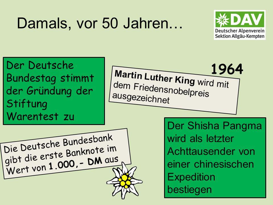 Damals, vor 50 Jahren… Der Deutsche Bundestag stimmt der Gründung der Stiftung Warentest zu Die Deutsche Bundesbank gibt die erste Banknote im Wert von 1.000,- DM aus 1964 Martin Luther King wird mit dem Friedensnobelpreis ausgezeichnet Der Shisha Pangma wird als letzter Achttausender von einer chinesischen Expedition bestiegen