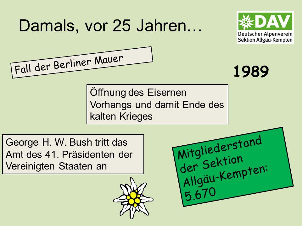 Damals, vor 25 Jahren… Mitgliederstand der Sektion Allgäu-Kempten: 5.670 Fall der Berliner Mauer 1989 George H.