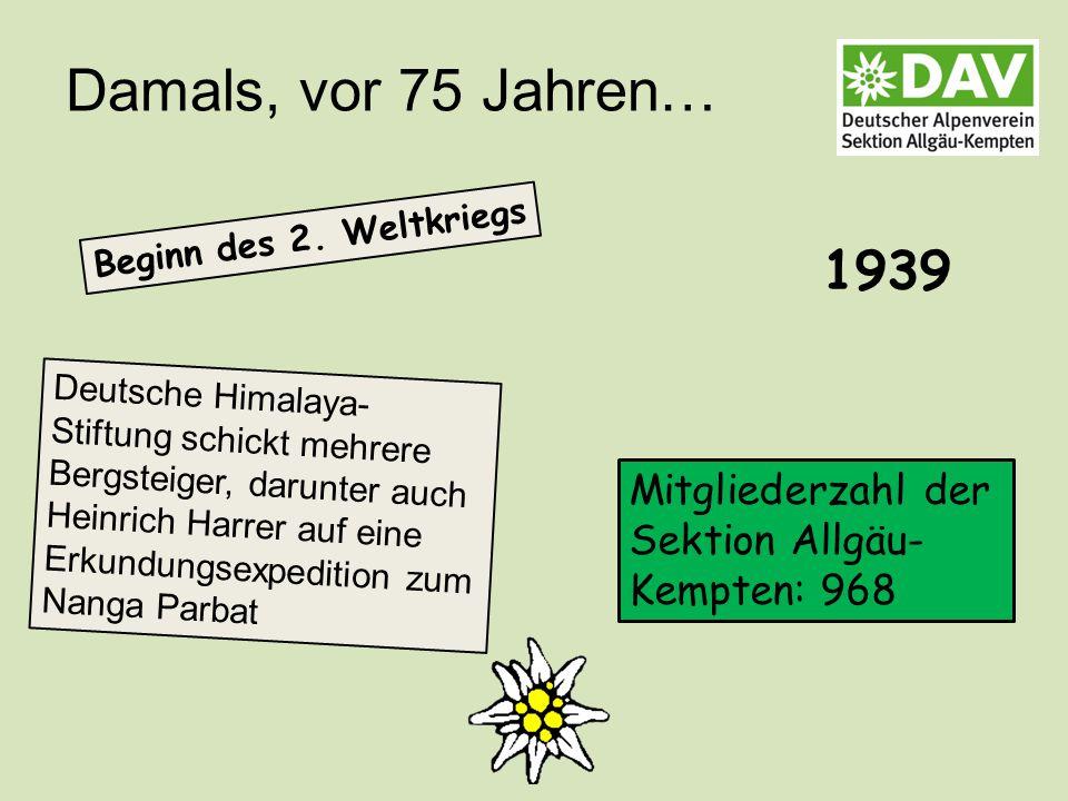 Damals, vor 75 Jahren… Mitgliederzahl der Sektion Allgäu- Kempten: 968 Beginn des 2.