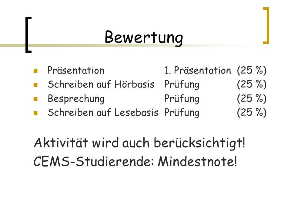 Bewertung Präsentation 1. Präsentation (25 %) Schreiben auf Hörbasis Prüfung(25 %) Besprechung Prüfung(25 %) Schreiben auf Lesebasis Prüfung(25 %) Akt