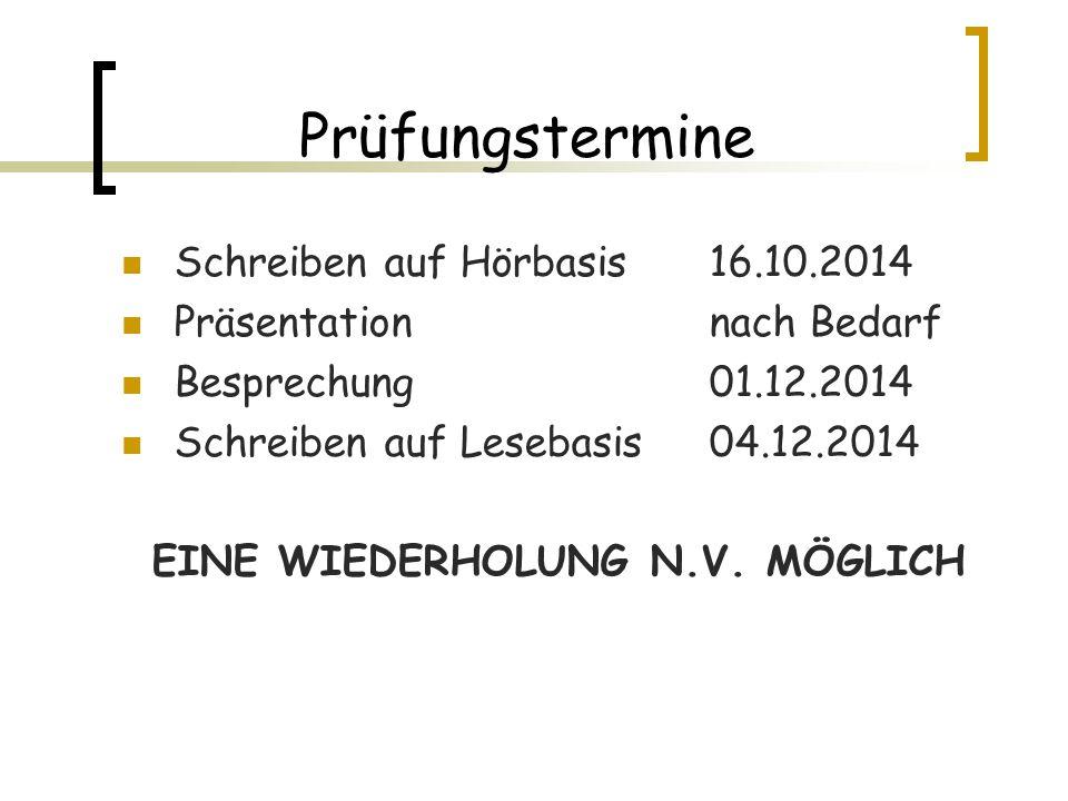 Prüfungstermine Schreiben auf Hörbasis 16.10.2014 Präsentation nach Bedarf Besprechung 01.12.2014 Schreiben auf Lesebasis 04.12.2014 EINE WIEDERHOLUNG