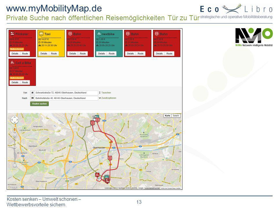 Kosten senken – Umwelt schonen – Wettbewerbsvorteile sichern. 13 www.myMobilityMap.de Private Suche nach öffentlichen Reisemöglichkeiten Tür zu Tür